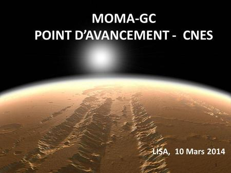 1 MOMA-GC POINT DAVANCEMENT - CNES LISA, 10 Mars 2014.