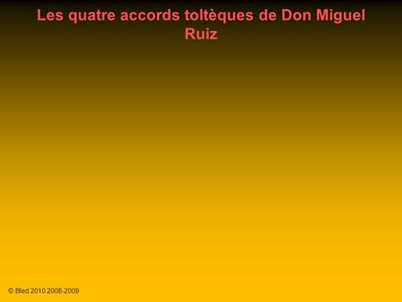 Les quatre accords toltèques de Don Miguel Ruiz