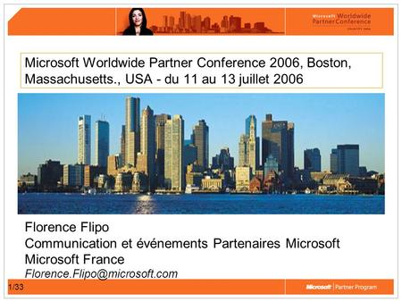 1/33 Microsoft Worldwide Partner Conference 2006, Boston, Massachusetts., USA - du 11 au 13 juillet 2006 Florence Flipo Communication et événements Partenaires.
