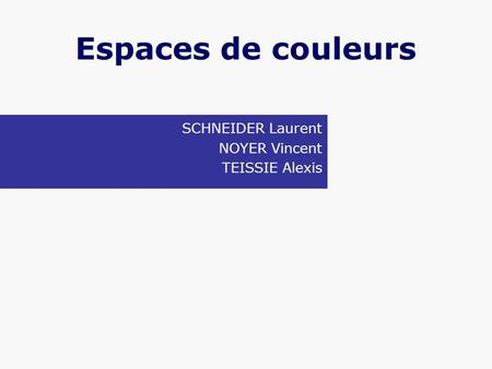 SCHNEIDER Laurent NOYER Vincent TEISSIE Alexis