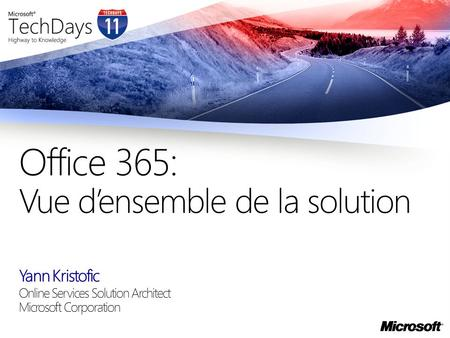 Yann Kristofic Online Services Solution Architect Microsoft Corporation Office 365: Vue densemble de la solution.
