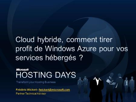 Transform your Hosting Business Frédéric Wickert - Partner Technical Advisor.