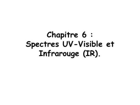 Chapitre 6 : Spectres UV-Visible et Infrarouge (IR).