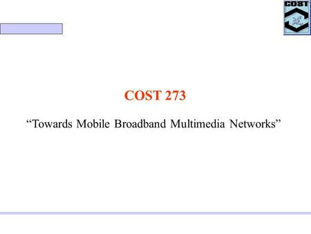 COST 273 Towards Mobile Broadband Multimedia Networks.