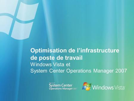 Optimisation de linfrastructure de poste de travail Windows Vista et System Center Operations Manager 2007.