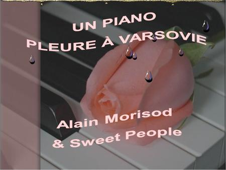 UN PIANO PLEURE À VARSOVIE Alain Morisod & Sweet People.