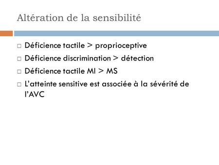Altération de la sensibilité Déficience tactile > proprioceptive Déficience discrimination > détection Déficience tactile MI > MS Latteinte sensitive est.