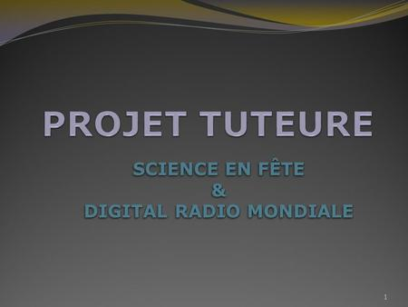 SCIENCE EN FÊTE & DIGITAL RADIO MONDIALE SCIENCE EN FÊTE & DIGITAL RADIO MONDIALE 1.
