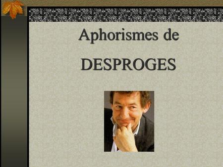 Aphorismes de DESPROGES.