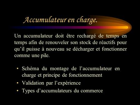 Accumulateur en charge. Schéma du montage de laccumulateur en charge et principe de fonctionnement Validation par lexpérience Types daccumulateurs du.