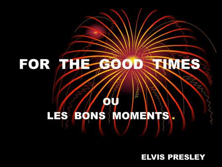 FOR THE GOOD TIMES OU LES BONS MOMENTS. ELVIS PRESLEY.
