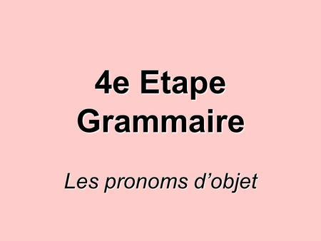 4e Etape Grammaire Les pronoms dobjet. Comment trouve-t-on un objet direct ou indirect? Comment trouve-t-on un objet direct ou indirect? Dites: le sujet.