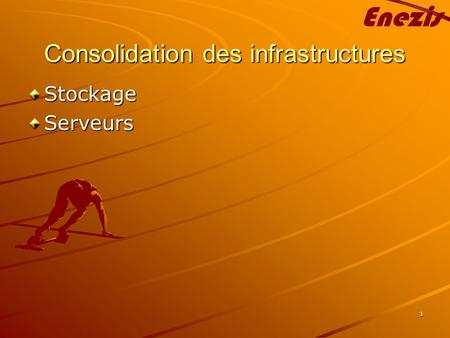 1 Consolidation des infrastructures StockageServeurs.