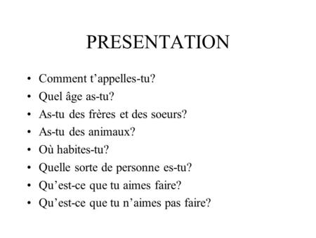 PRESENTATION Comment t'appelles-tu? Quel âge as-tu?