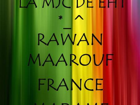 LA MJC DE EHT *_^ RAWAN MAAROUF FRANCE MADAME NORTH.