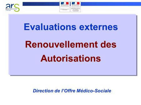 Evaluations externes Renouvellement des Autorisations Direction de lOffre Médico-Sociale.