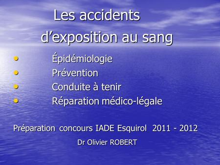 Les accidents dexposition au sang Les accidents dexposition au sang Épidémiologie Épidémiologie Prévention Prévention Conduite à tenir Conduite à tenir.