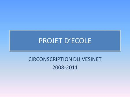 PROJET DECOLE CIRCONSCRIPTION DU VESINET 2008-2011.