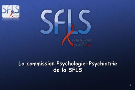 1 La commission Psychologie-Psychiatrie de la SFLS.