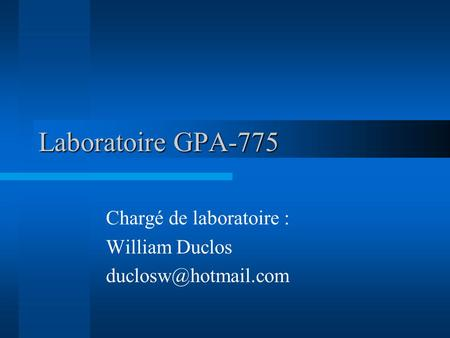 Laboratoire GPA-775 Chargé de laboratoire : William Duclos