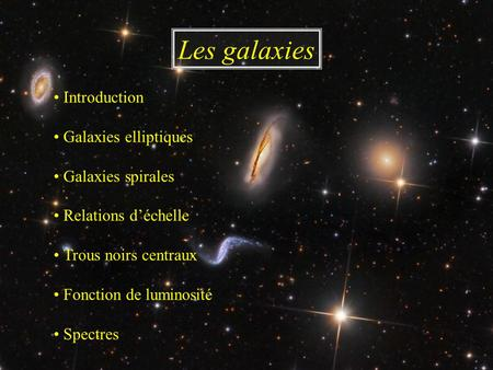 Les galaxies • Introduction • Galaxies elliptiques • Galaxies spirales • Relations d'échelle • Trous noirs centraux • Fonction de luminosité • Spectres.
