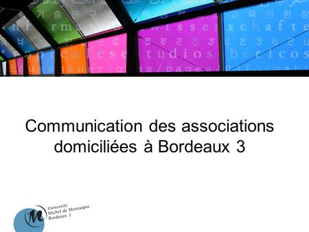 Communication des associations domiciliées à Bordeaux 3