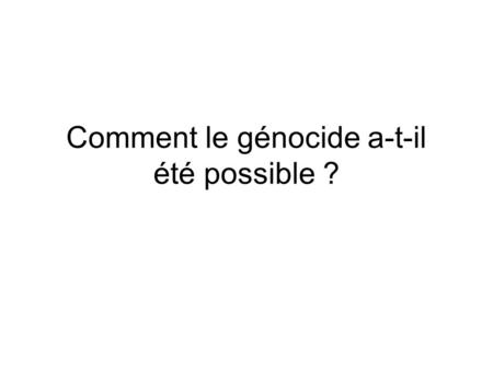 Comment le génocide a-t-il été possible ?