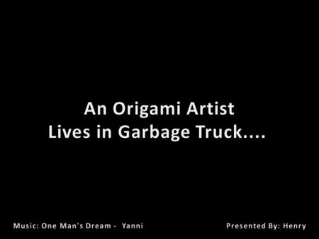 An Origami Artist Lives in Garbage Truck....