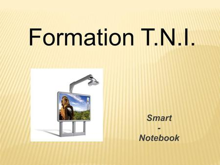 Formation T.N.I.   Smart - Notebook 1 1.