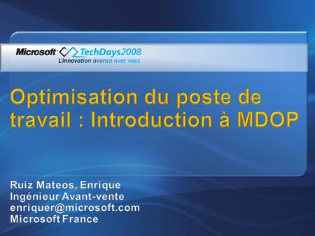 Introduction à MDOP Détail des composants MDOP: SoftGrid Advanced Inventory Services Advanced Group Policy Management Diagnostic and Recovery Toolset.
