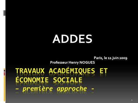 ADDES Paris, le 11 juin 2009 Professeur Henry NOGUES 1.