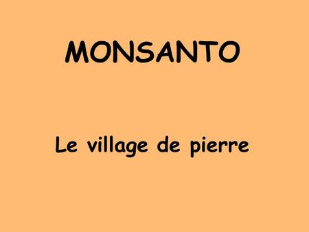 MONSANTO Le village de pierre.