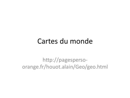 Cartes du monde  orange.fr/houot.alain/Geo/geo.html.