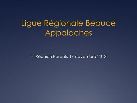 Ligue Régionale Beauce Appalaches  Réunion Parents 17 novembre 2013.