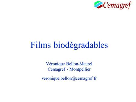 Films biodégradables Véronique Bellon-Maurel Cemagref - Montpellier