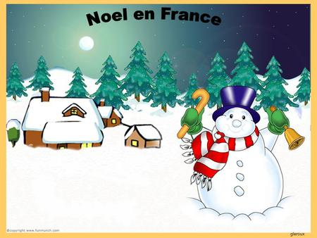 "Gleroux. In France Christmas is called ""Noël"". How do you think we say father Christmas in French ? Le père Noël ! gleroux."