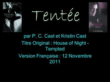 Tentée par P. C. Cast et Kristin Cast Titre Original : House of Night - Tempted Version Française : 12 Novembre 2011.