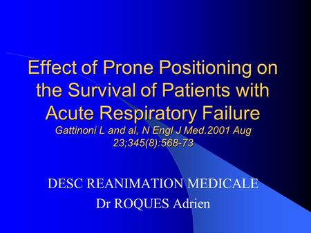 Effect of Prone Positioning on the Survival of Patients with Acute Respiratory Failure Gattinoni L and al, N Engl J Med.2001 Aug 23;345(8):568-73 DESC.