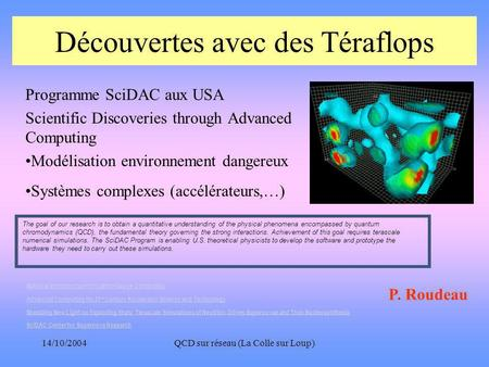 14/10/2004QCD sur réseau (La Colle sur Loup) Découvertes avec des Téraflops Programme SciDAC aux USA Scientific Discoveries through Advanced Computing.