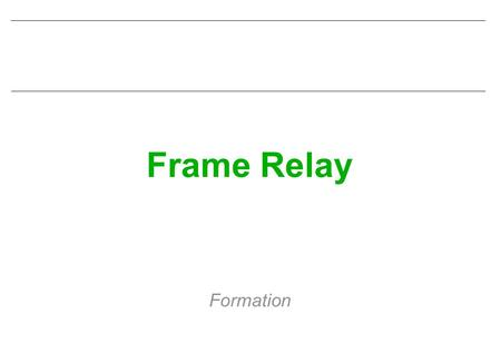 Frame Relay Formation.
