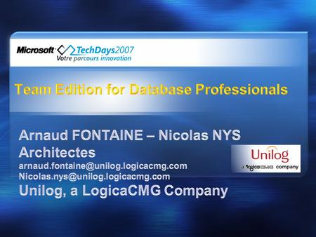•Présentation de Team Edition for Database Professionals •La méthodologie •Etude de cas.