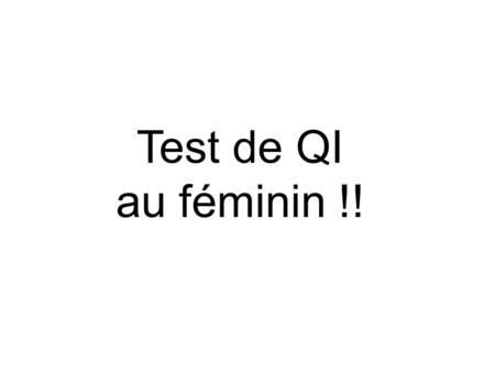 Test de QI au féminin !! Question 1 Question 2.