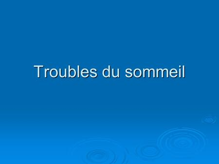 Troubles du sommeil. plan  Introduction  Troubles du sommeil insomnies insomnies hypersomnies hypersomnies troubles du rythme circadien troubles du.
