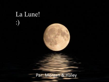La Lune! :) Par: Morgan & Haley.