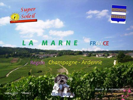 L A M M A R N E FRANCE Région C Champagne - Ardenne 19 juin 2014 FRANCE Musical & Automatique Mettre le son plus fort.