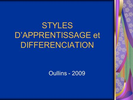 STYLES D'APPRENTISSAGE et DIFFERENCIATION Oullins - 2009.