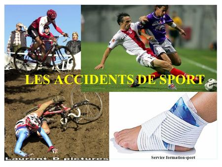 LES ACCIDENTS DE SPORT Service formation sport.
