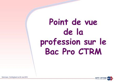Point de vue de la profession sur le Bac Pro CTRM