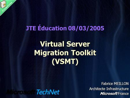 Plateforme JTE Éducation 08/03/2005 Virtual Server Migration Toolkit (VSMT) JTE Éducation 08/03/2005 Virtual Server Migration Toolkit (VSMT) Fabrice MEILLON.