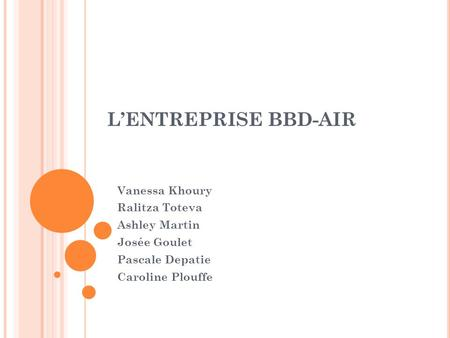 L'ENTREPRISE BBD-AIR Vanessa Khoury Ralitza Toteva Ashley Martin